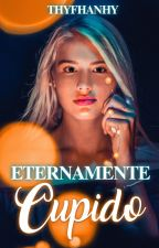 Eternamente cupido •TERMINADA• by Thyfhanhy