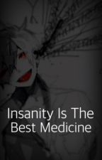 Insanity Is The Best Medicine (Yandere Boys x Reader) by AmateurKay