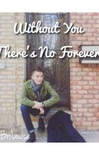 Without You There's No Forever (GC Fanfic, Sequel to 'Our Forever') by BriBriLouise