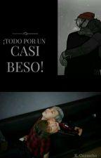 ¿TODO POR UN CASI BESO? by KatiaMejia2