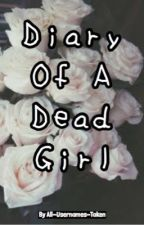 Diary of a dead girl  by All-Usernames-Taken