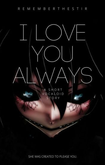 I LOVE YOU ALWAYS 【Vocaloid Fanfic】【COMPLETED SHORT STORY 】// Thriller