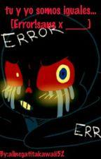 ~וTU Y YO SOMOS IGUALES•×~{ERROR!SANS X _____} by katakitoku1