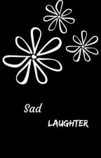 Sad Laughter  by iwanttobeexecuted