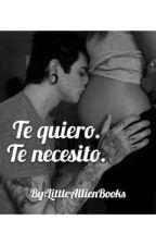 Te quiero. Te necesito. by LittleAllienBooks