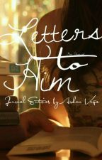 Letters to Him: Journal Entries by Arden Vega by HweChansol