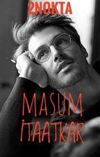 MASUM İTAATKAR (+18) by 22ofthemonth