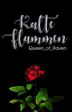 Kalte Flammen #Lichteraward2017 #SummerAward18 #rosegold18 #OrphicAward18 by Queen_of_Raven