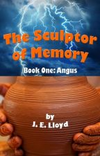 The Sculptor of Memory Book One: Angus by johnelloyd