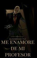 ME ENAMORE DE MI PROFESOR (SLENDERMAN Y TU) by dulcemiranda15