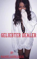 Geliebter Dealer (Pausiert) by MANUELAGURLEBAUS
