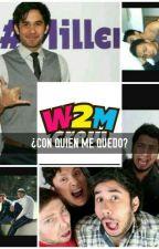 ¿Con quien me quedo? [W2M crew]  by MonicaGuerra078