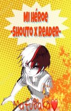 Mi héroe - todoroki shouto x reader by MafuBaka