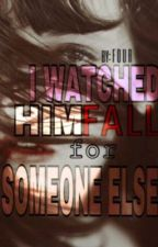 I watched him FALL for SOMEONE ELSE  by IAfour
