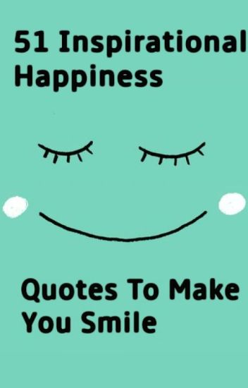51 inspirational happiness quotes to make you smile