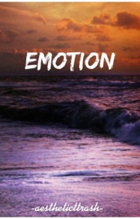 EMOTION. • A Collection Of True Events by aestheticttrash