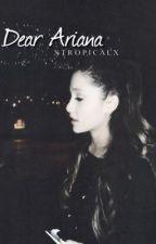 Dear Ariana, by xtropicalx