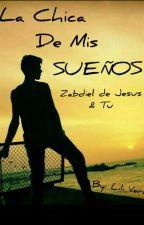 La Chica de Mis Sueños //Zabdiel y Tu// Primera temporada TERMINADA by LiliVera03