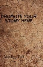 PROMOTE YOUR STORY HERE by MrsEggTart