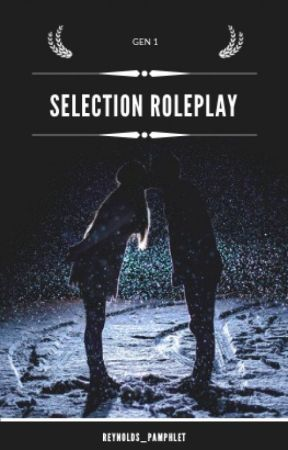 Selection Roleplay [20/20] (FULL) by reynolds_pamphlet