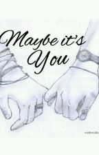 Maybe it's you... by Yesha_BernaDilla
