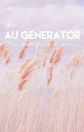 AU Generator | Plots, Prompts & Stories ✓ by summermia_