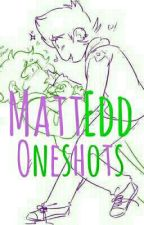 MattEdd One-Shots by Jasp1d0t