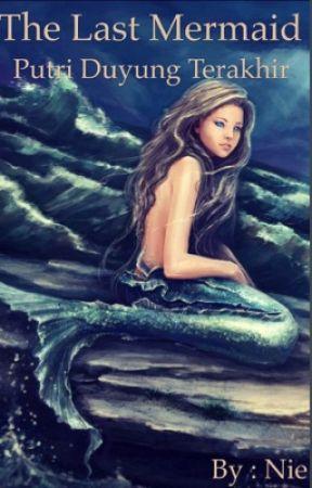 [COMPLETED] Putri Duyung Terakhir by PheonyOnie
