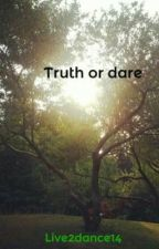 Truth or dare by Live2dance14