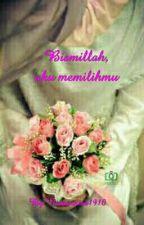 Bismillah, Aku Memilihmu by Annisa_ft