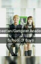 The Sebastian/Gangster academy: School Of boy's by Jinsee07