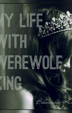 MY LIFE WITH WEREWOLF KING by Bindu1406