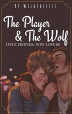 The Player and the Wolf [Wolfstar] by -robinns