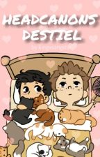 DESTIEL • HEADCANONS  by kingxsangster
