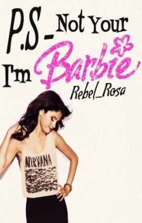 P.S - I'm Not Your Barbie by Rebel_Rosa