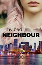 My Bad Neighbour by SophieRoseClaurice