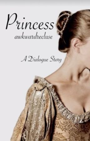 Princess (A Dialogue Story) [Completed] by emotionallyfat