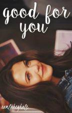 Good For You |L.D| |#1| by SamLaheyHale