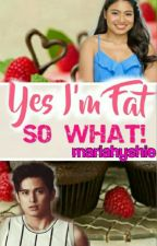 Yes Im FAT,So What??! by mariahyshie