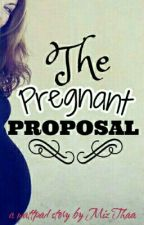 The Pregnant Proposal by MizThaa