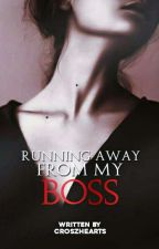 Running away from my boss(Completed) by CroszHearts