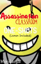 Assassination Classroom One Shots by MoriiIsogai