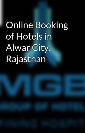 Online Booking of Hotels in Alwar City, Rajasthan by mgbhotelinalwar