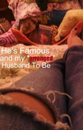He's Famous and my *Arranged* Husband To Be. by xLimewireJunkiex