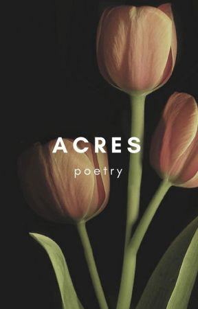 Acres ~ {POETRY} by grim-ey