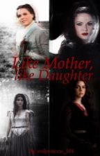 Like Mother, Like Daughter by evilprincess_101