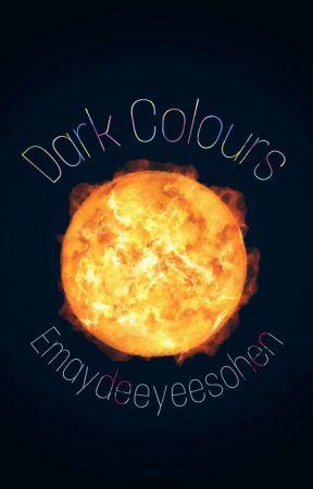 Dark Colours  by emaydeeyeesohen