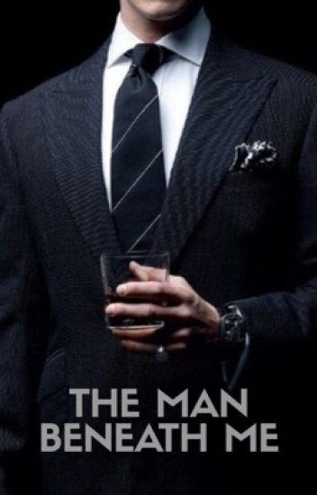 The Man Beneath Me