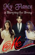 My Fiance Is Marrying The Wrong Me #Wattys2017 by Just_Love_Jungkookie