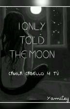 """I ONLY TOLD THE MOON"" (Camila Cabello Y Tú) by Yam_53"